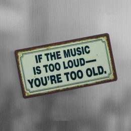 Magnet if music too loud you're too old