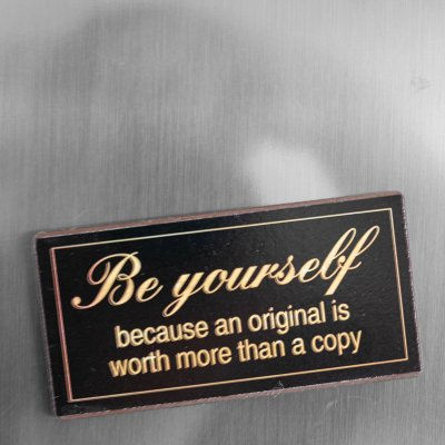 Magnet Be yourself becasue an original is worth more than a copy